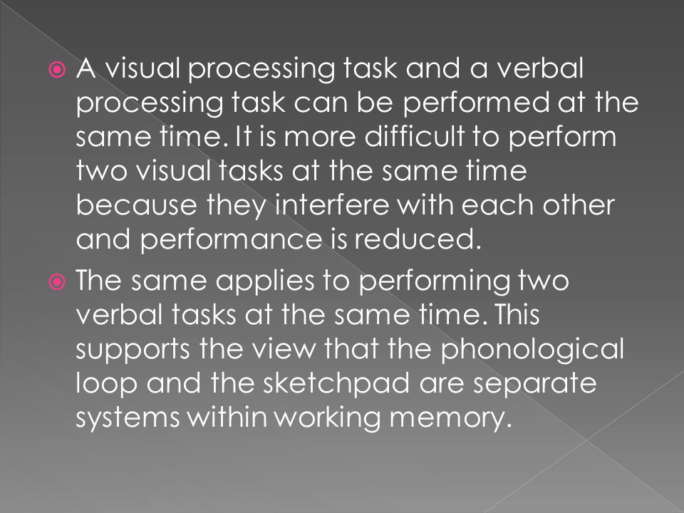  A visual processing task and a verbal processing task can be performed at the same time.
