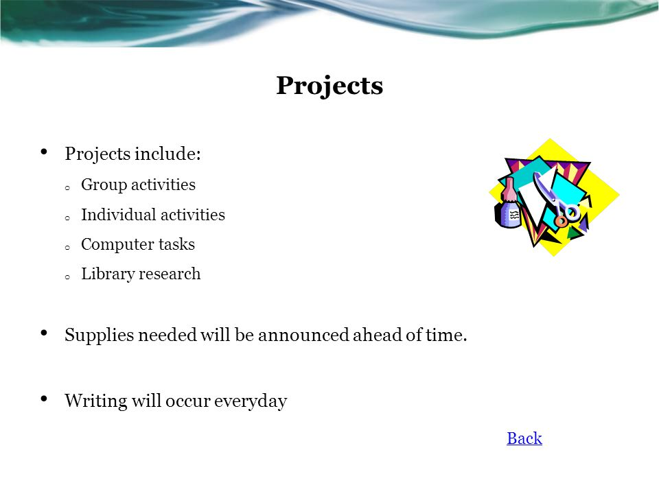 Projects include: o Group activities o Individual activities o Computer tasks o Library research Supplies needed will be announced ahead of time.