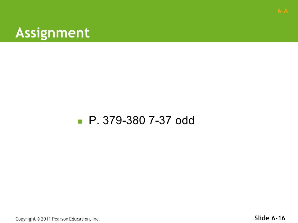 6-A Assignment P. 379-380 7-37 odd Copyright © 2011 Pearson Education, Inc. Slide 6-16