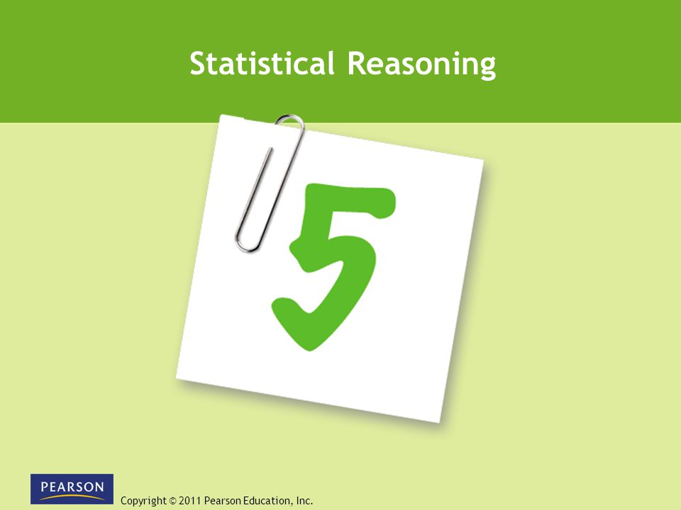 Copyright © 2011 Pearson Education, Inc. Statistical Reasoning