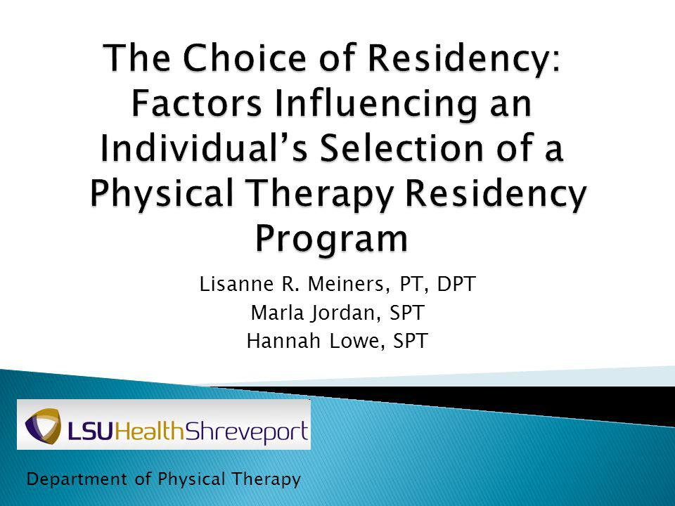 Lisanne R. Meiners, PT, DPT Marla Jordan, SPT Hannah Lowe, SPT Department of Physical Therapy