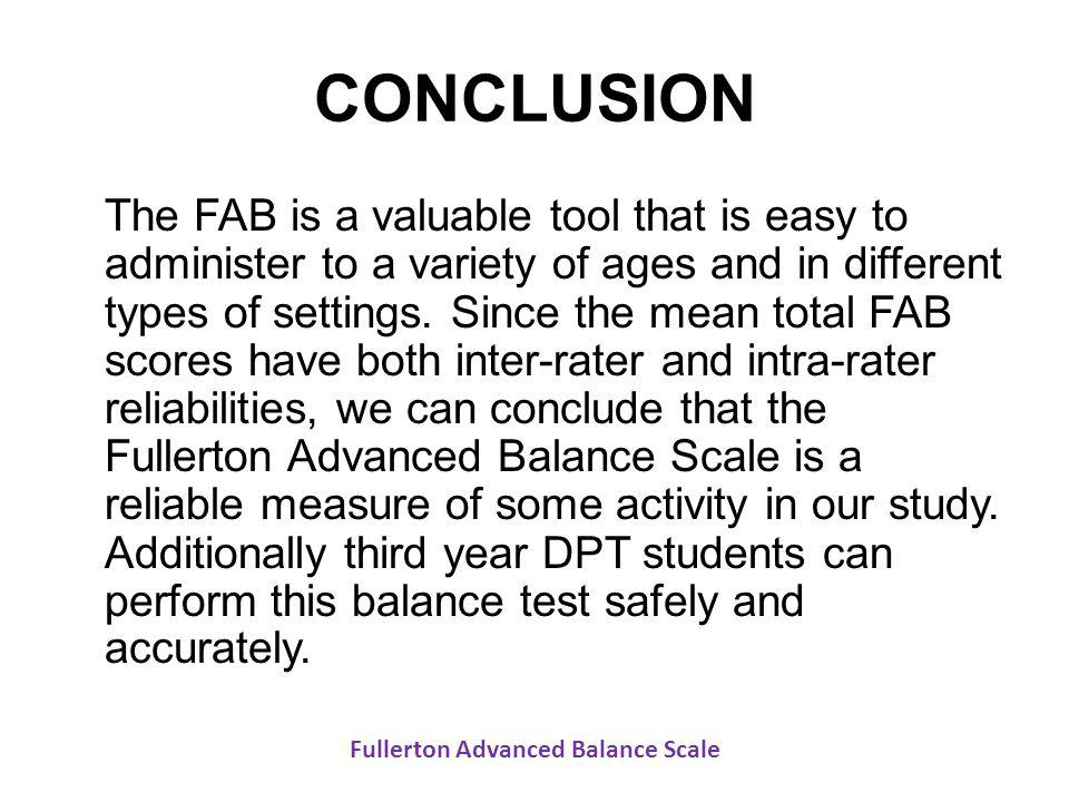 CONCLUSION The FAB is a valuable tool that is easy to administer to a variety of ages and in different types of settings. Since the mean total FAB sco