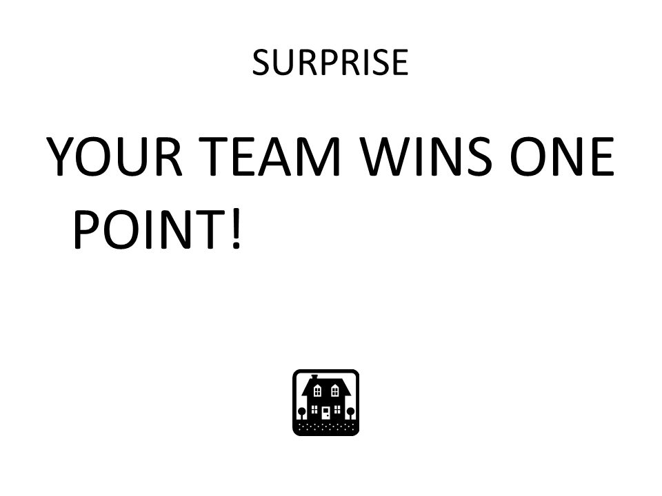 SURPRISE YOUR TEAM WINS ONE POINT!