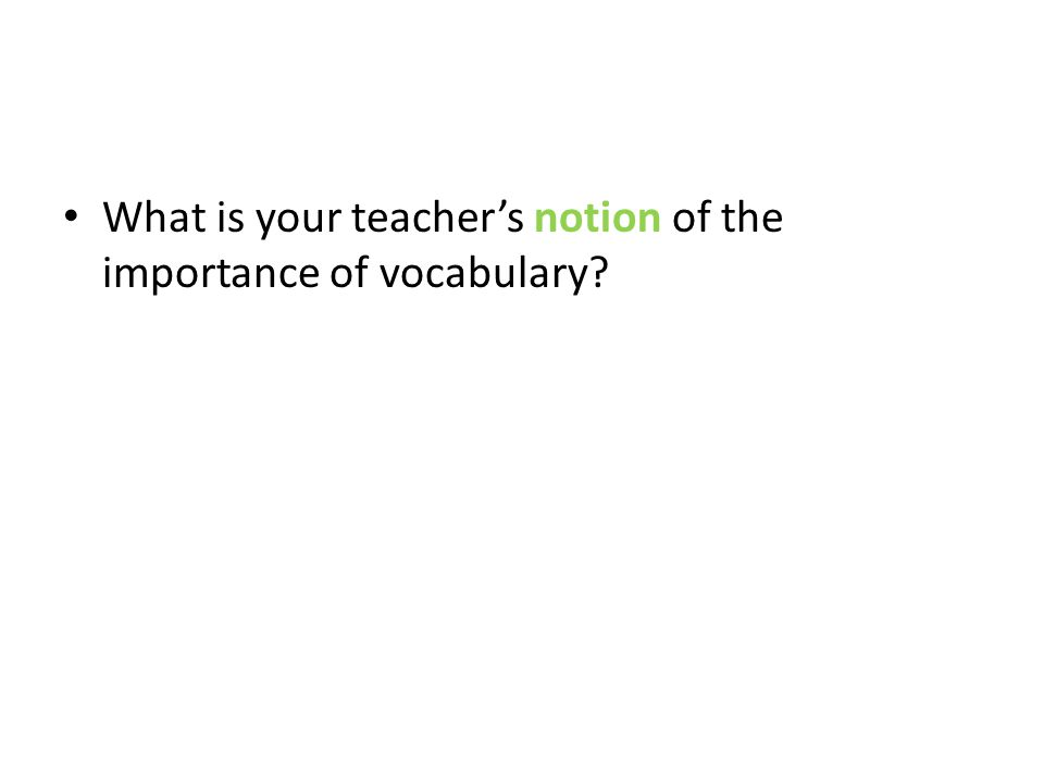 What is your teacher's notion of the importance of vocabulary