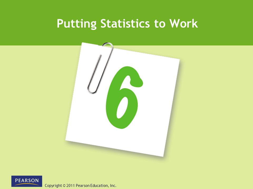 Copyright © 2011 Pearson Education, Inc. Slide 6-3 Unit 6C The Normal Distribution