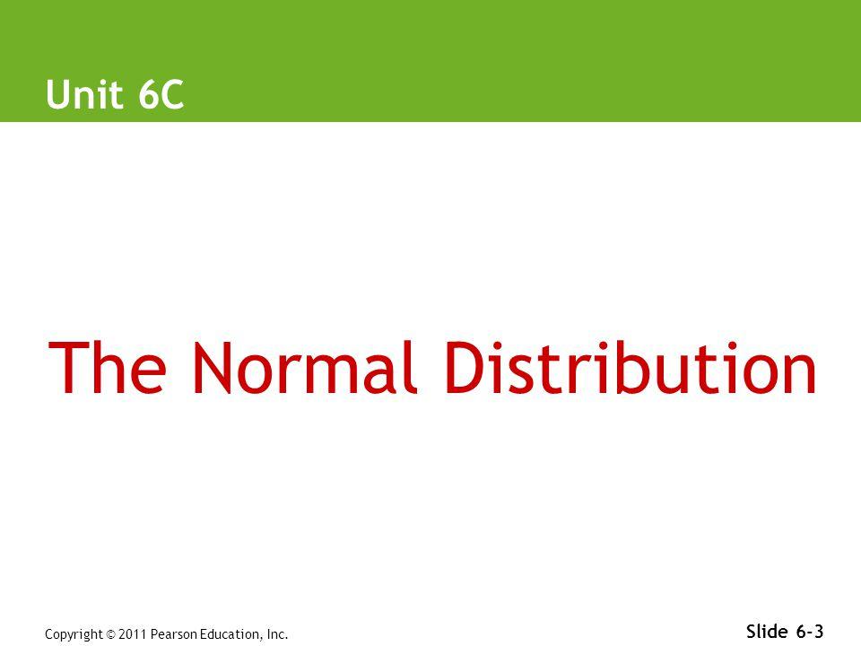 6-C Copyright © 2011 Pearson Education, Inc. Slide 6-14 Standard Scores and Percentiles