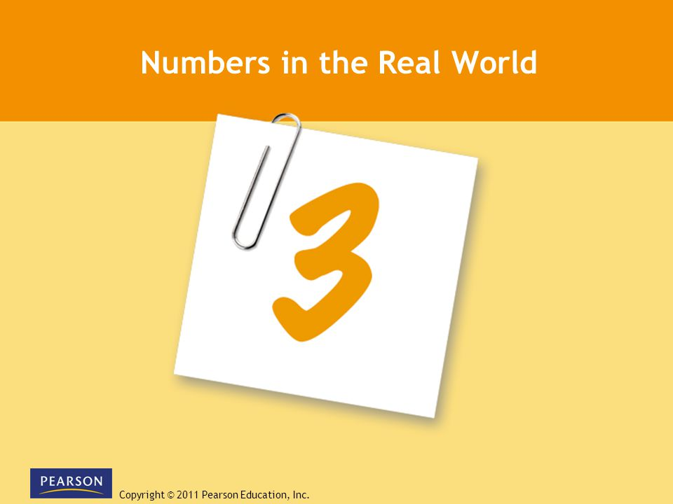 Copyright © 2011 Pearson Education, Inc. Numbers in the Real World