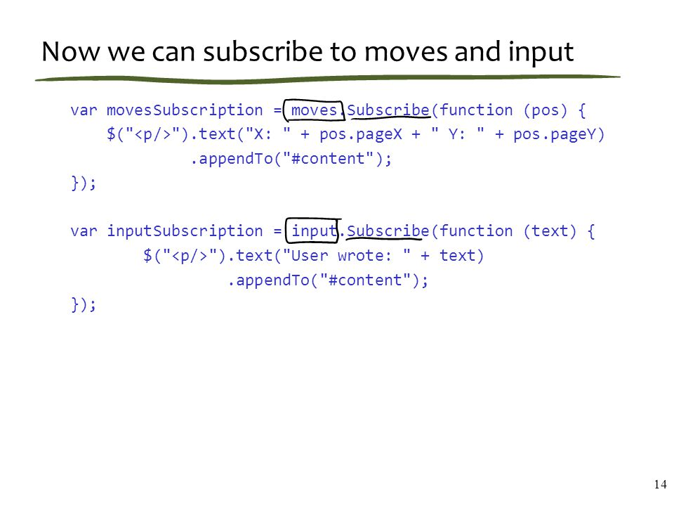 Now we can subscribe to moves and input var movesSubscription = moves.Subscribe(function (pos) { $(