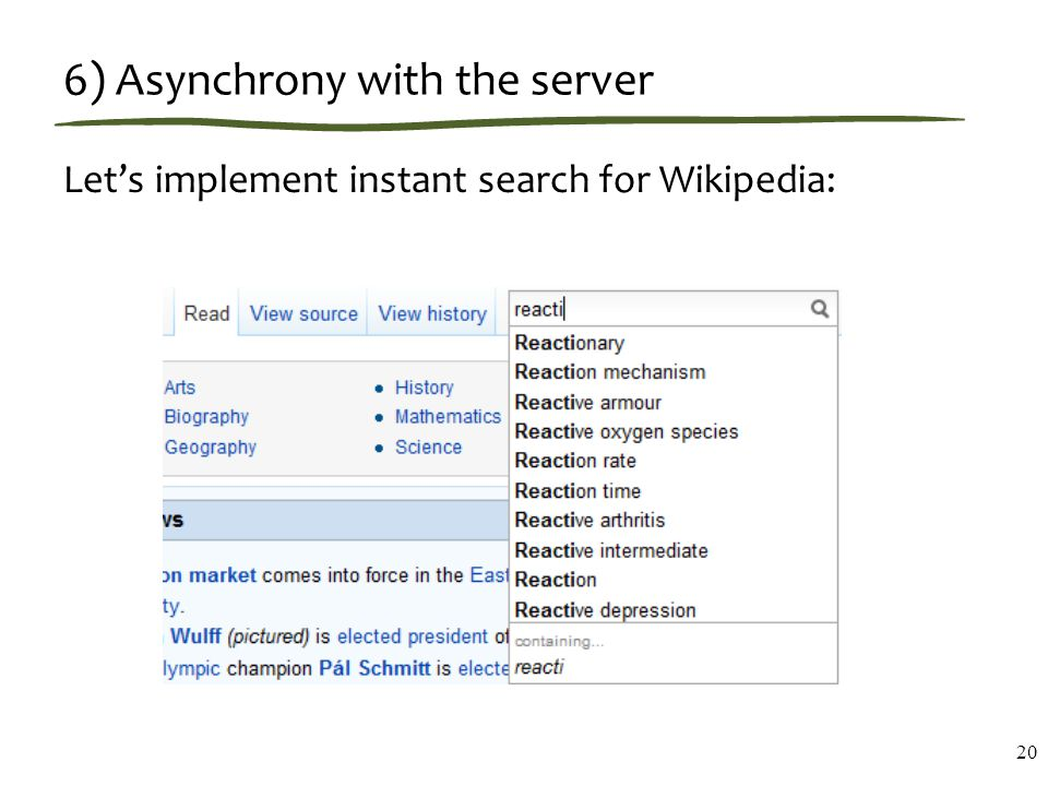 6) Asynchrony with the server Let's implement instant search for Wikipedia: 20