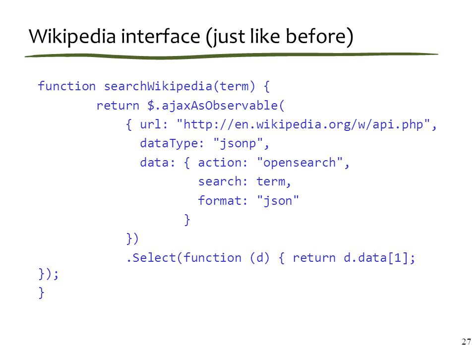 Wikipedia interface (just like before) function searchWikipedia(term) { return $.ajaxAsObservable( { url: