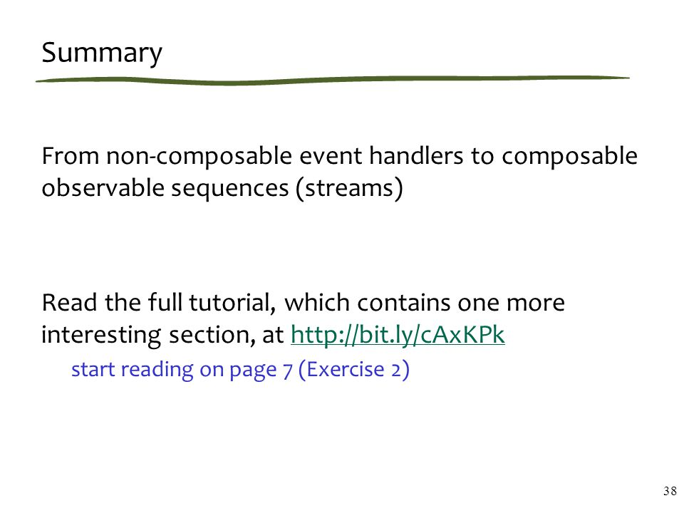 Summary From non-composable event handlers to composable observable sequences (streams) Read the full tutorial, which contains one more interesting se