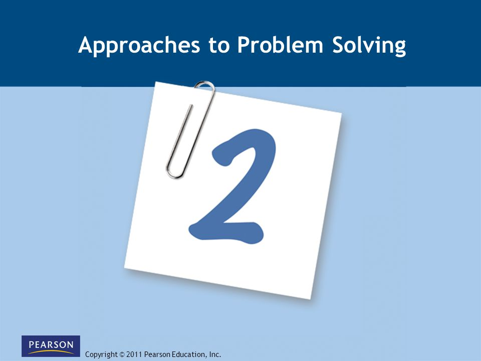 Copyright © 2011 Pearson Education, Inc. Approaches to Problem Solving