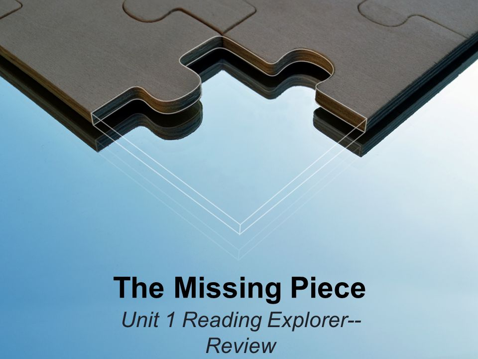 The Missing Piece Unit 1 Reading Explorer-- Review