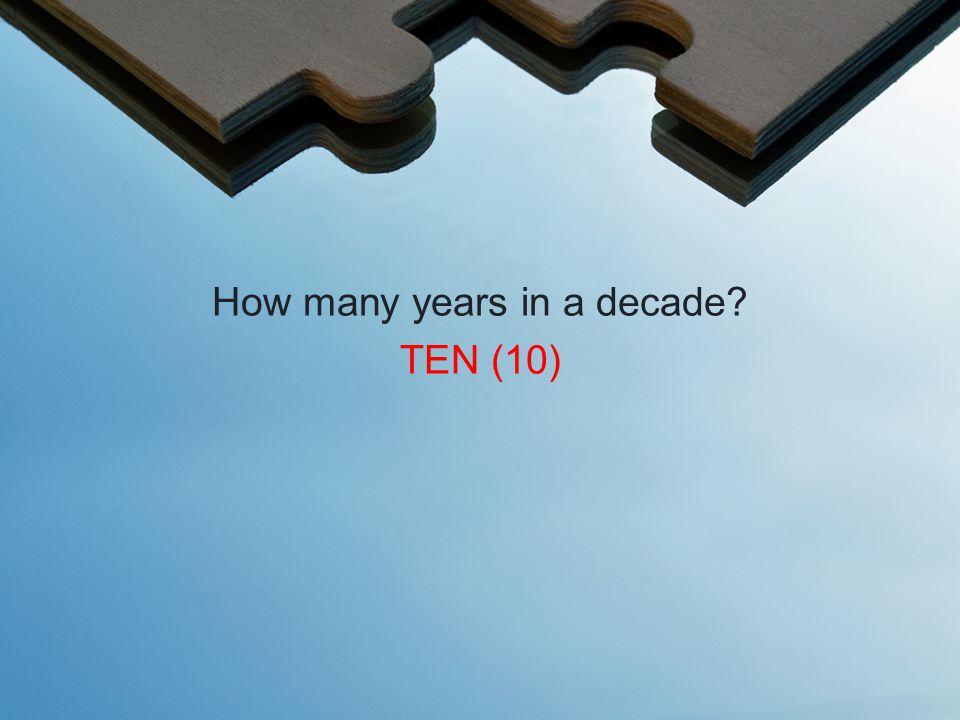 How many years in a decade TEN (10)