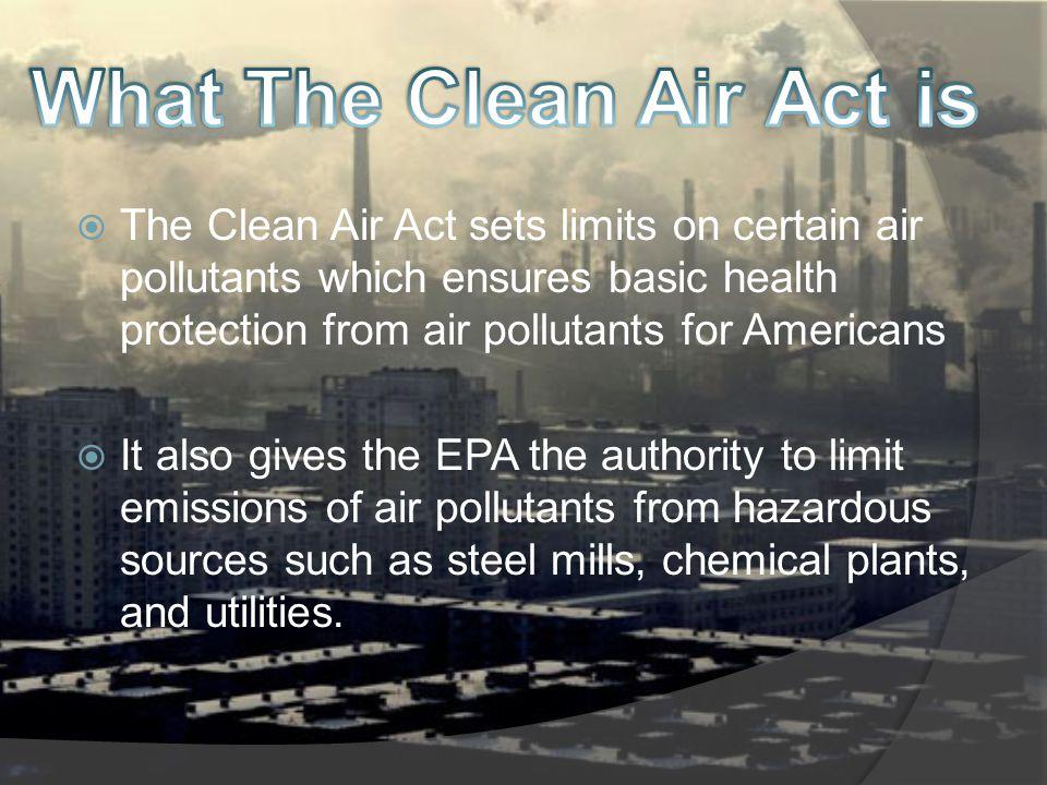 The Clean Air Act of 1963 was the first federal legislation regarding air pollution control.