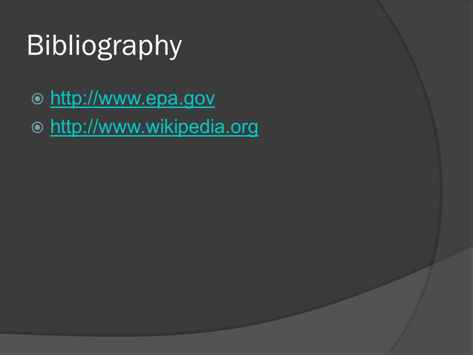 Bibliography  http://www.epa.gov http://www.epa.gov  http://www.wikipedia.org http://www.wikipedia.org