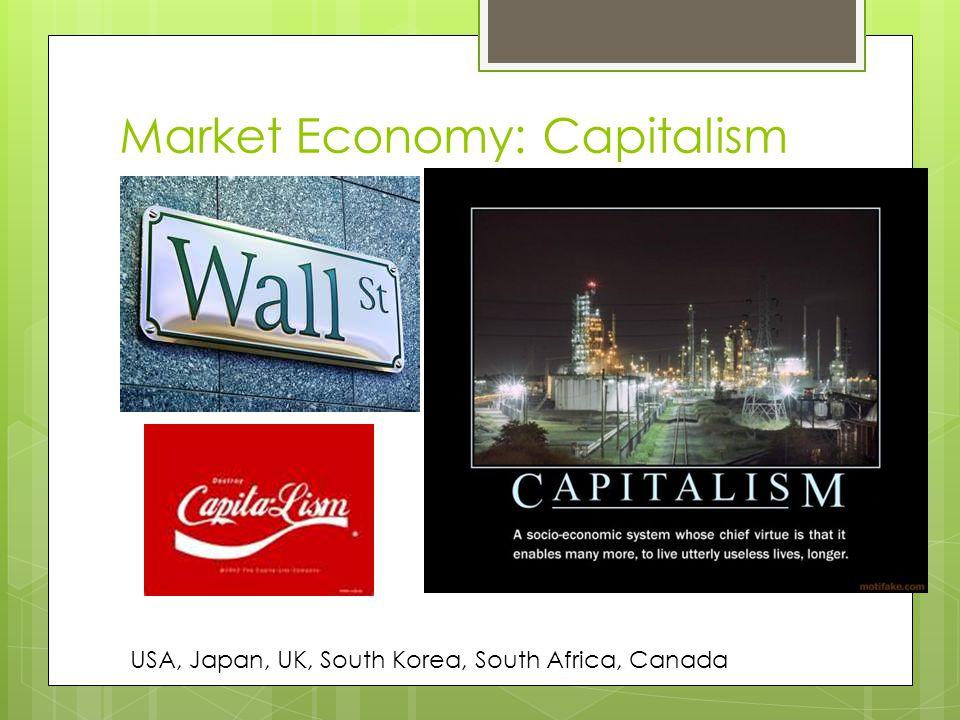 Market Economy: Capitalism USA, Japan, UK, South Korea, South Africa, Canada