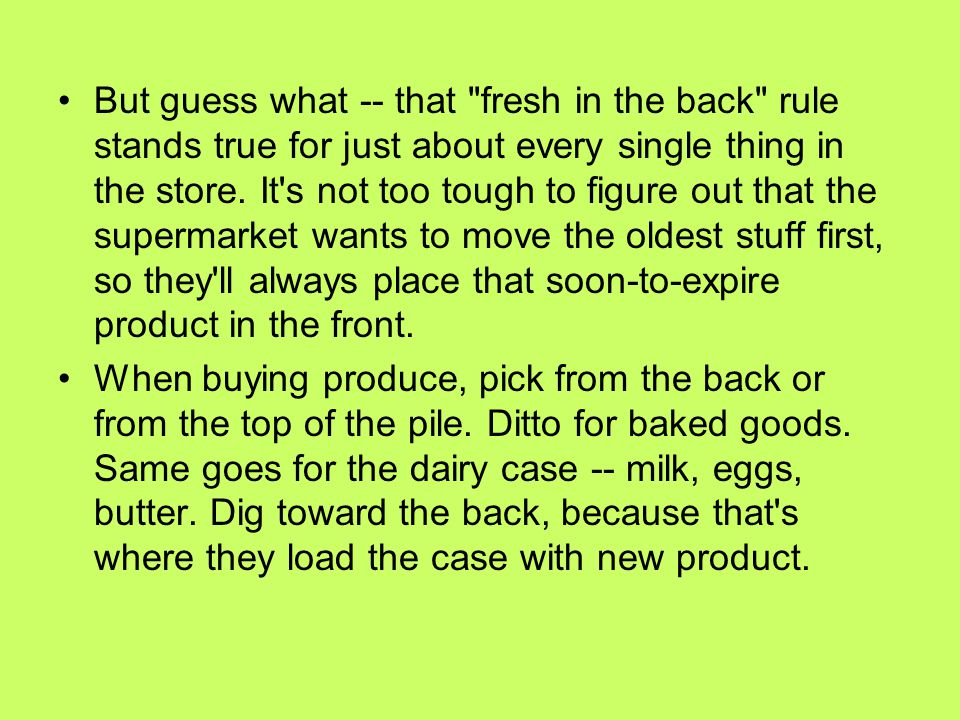 But guess what -- that fresh in the back rule stands true for just about every single thing in the store.