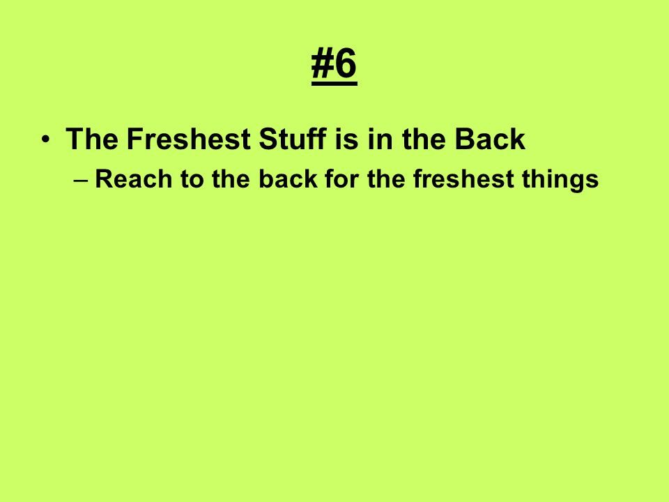 #6 The Freshest Stuff is in the Back –Reach to the back for the freshest things