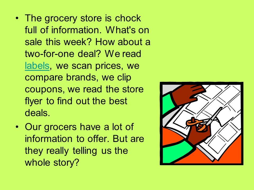 The grocery store is chock full of information. What s on sale this week.