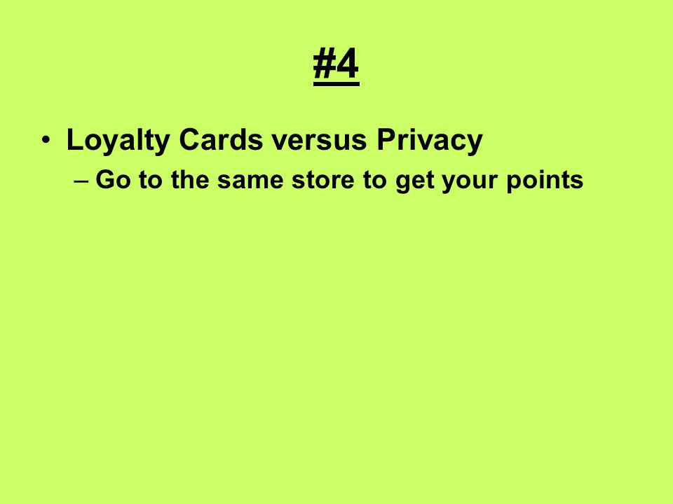 #4 Loyalty Cards versus Privacy –Go to the same store to get your points