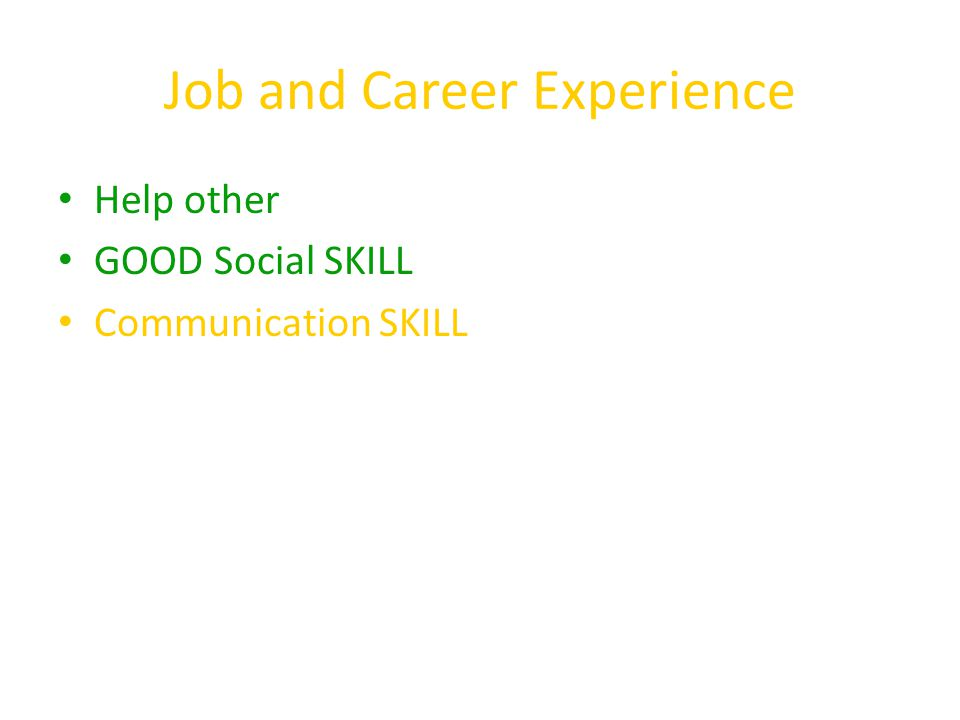 Job and Career Experience Help other GOOD Social SKILL Communication SKILL