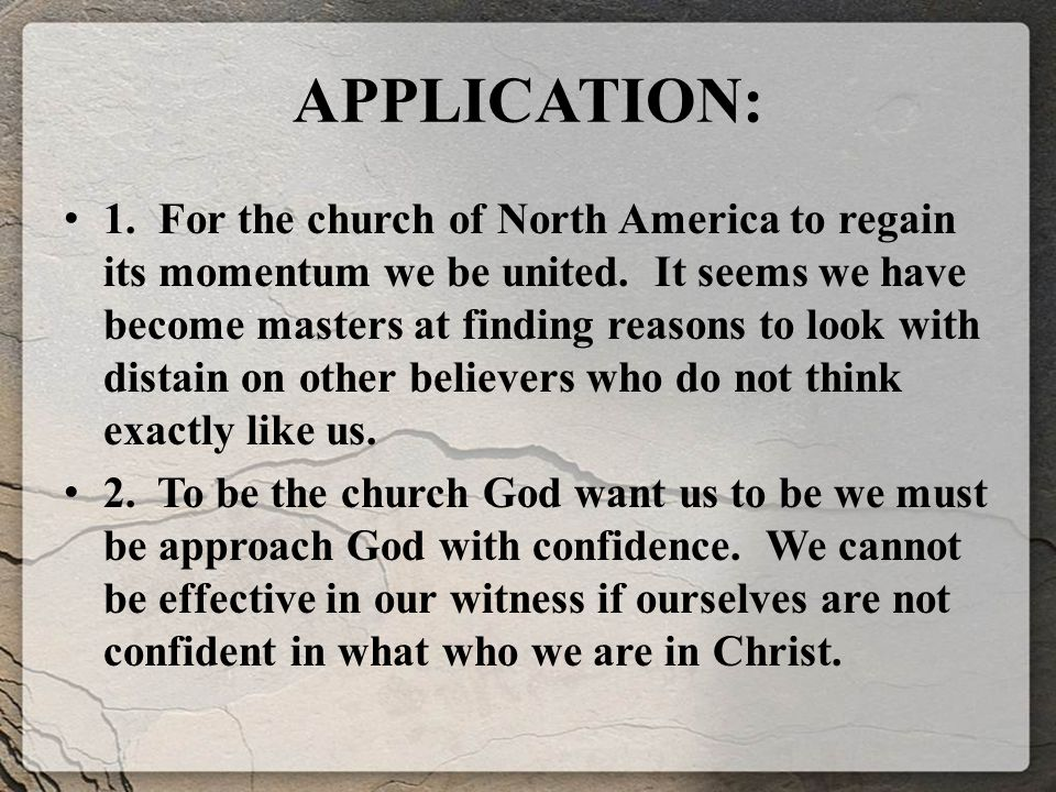 APPLICATION: 1. For the church of North America to regain its momentum we be united.