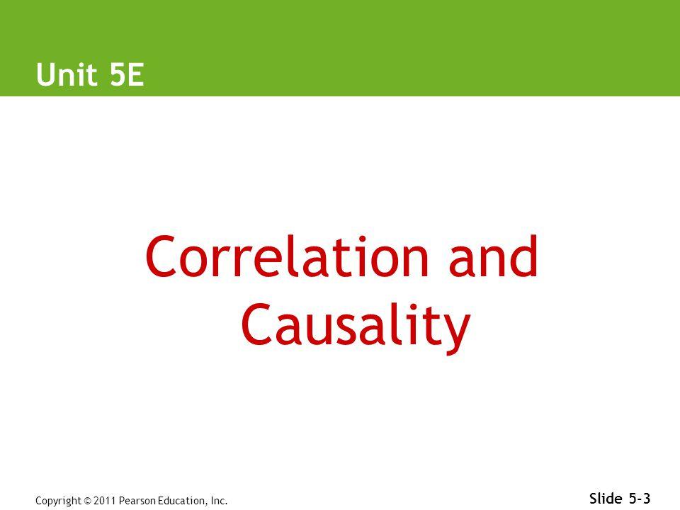Copyright © 2011 Pearson Education, Inc. Slide 5-3 Unit 5E Correlation and Causality