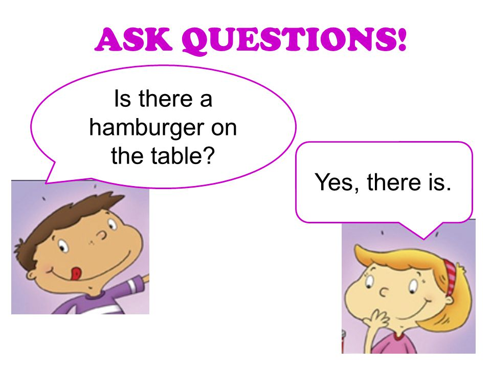 ASK QUESTIONS! Is there a hamburger on the table? Yes, there is.