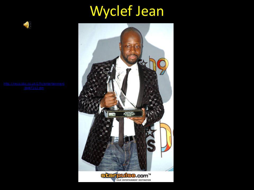 Wyclef Jean http://news.bbc.co.uk/2/hi/entertainment /8467212.stm