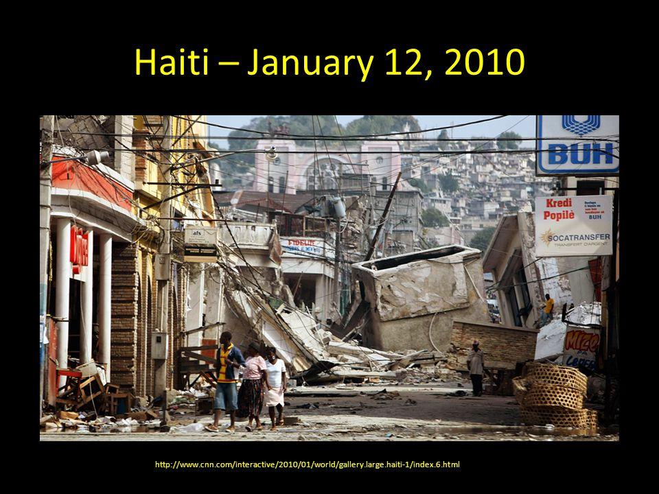 Haiti – January 12, 2010 http://www.cnn.com/interactive/2010/01/world/gallery.large.haiti-1/index.6.html