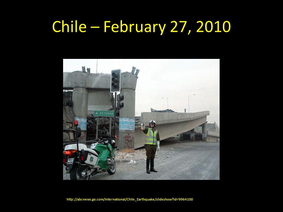 Chile – February 27, 2010 http://abcnews.go.com/International/Chile_Earthquake/slideshow id=9964100