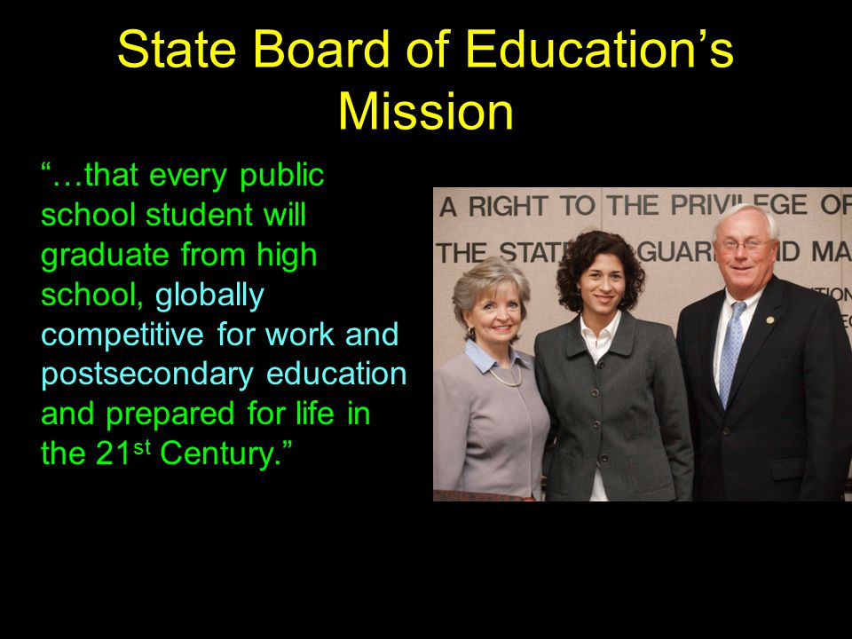 """State Board of Education's Mission """"…that every public school student will graduate from high school, globally competitive for work and postsecondary"""
