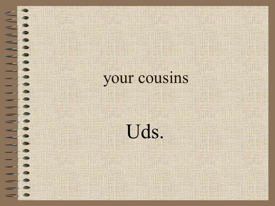 your cousins Uds.