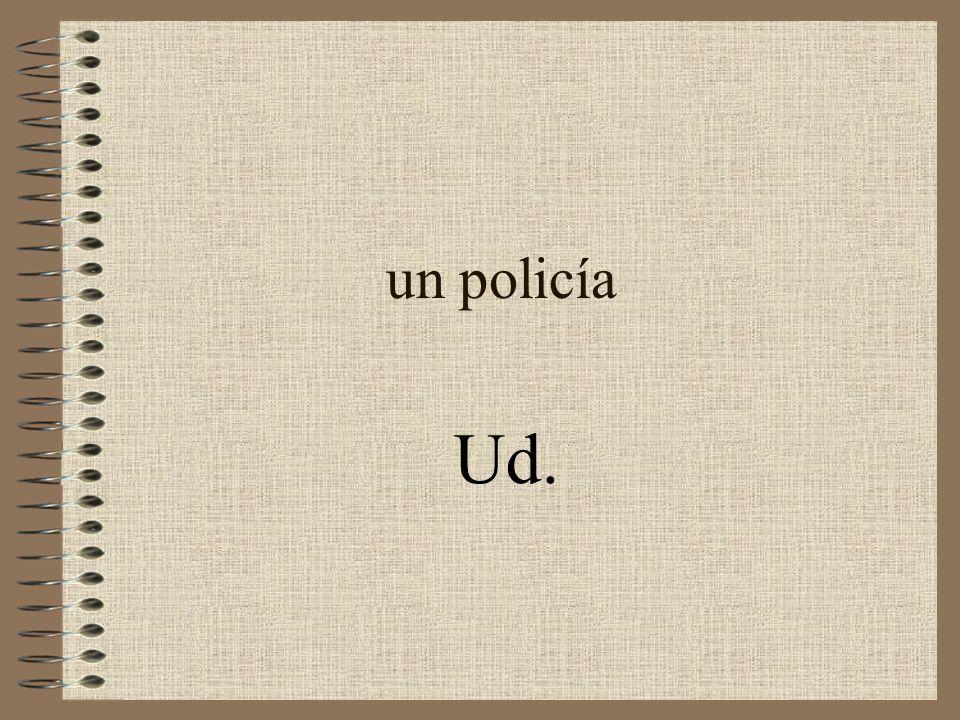 un policía Ud.