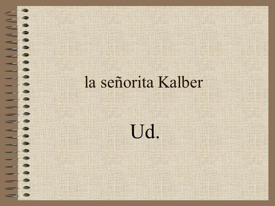 la señorita Kalber Ud.