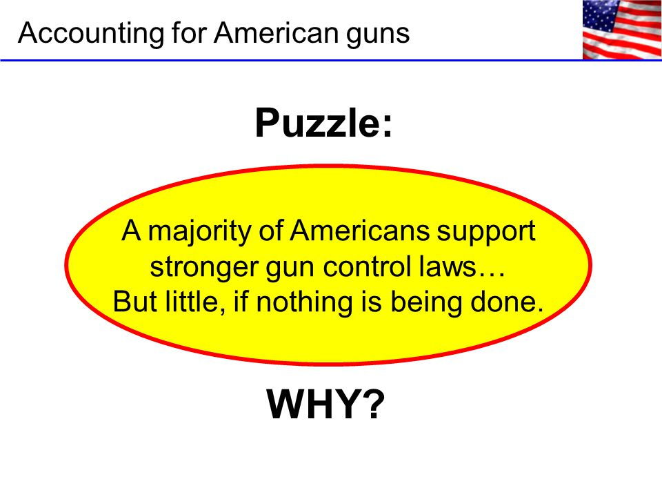 Accounting for American guns A majority of Americans support stronger gun control laws… But little, if nothing is being done.