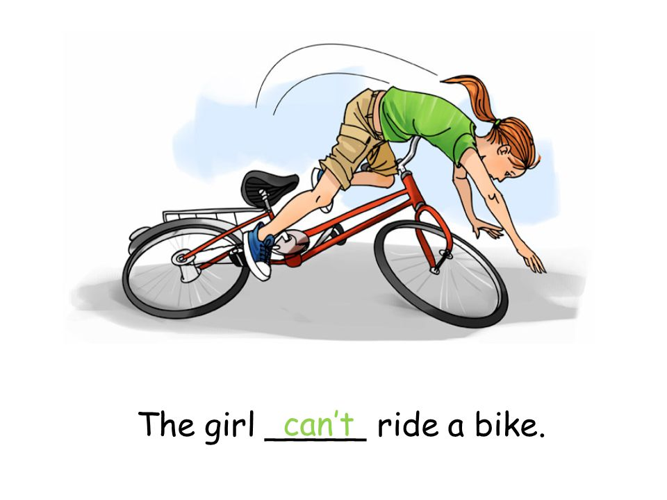 The girl _____ ride a bike. can't
