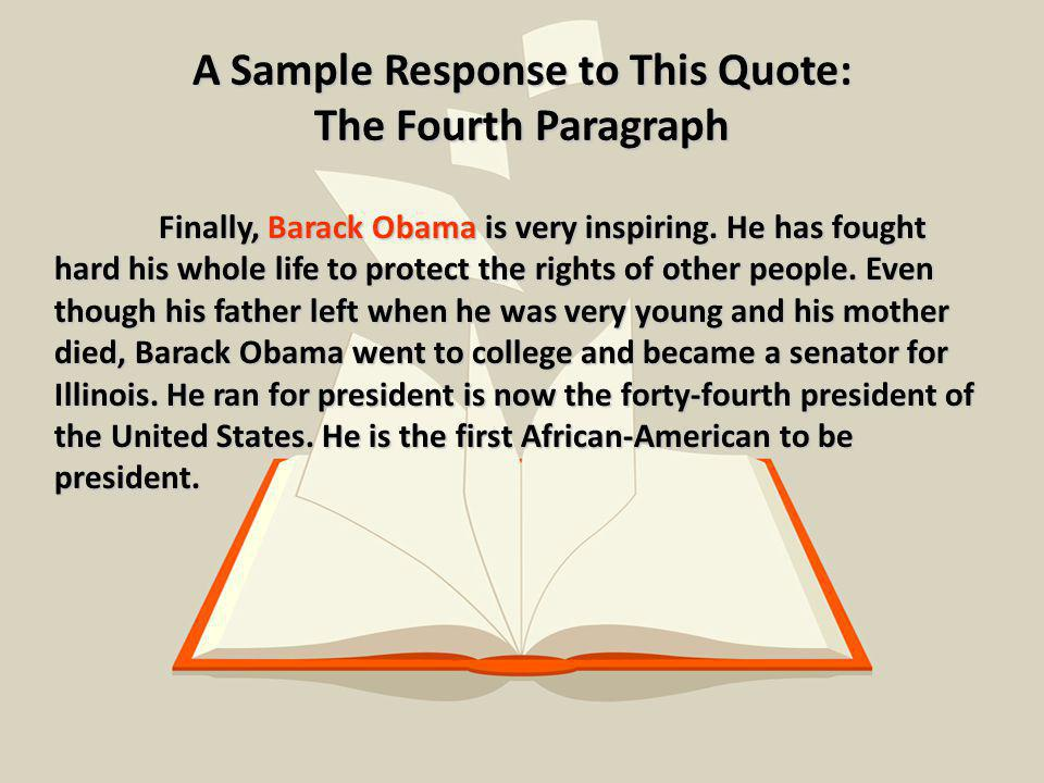 A Sample Response to This Quote: The Fourth Paragraph Finally, Barack Obama is very inspiring.