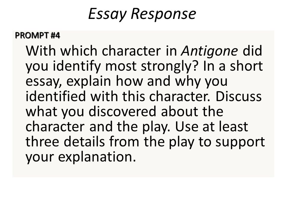Essay Response PROMPT #4 With which character in Antigone did you identify most strongly? In a short essay, explain how and why you identified with th