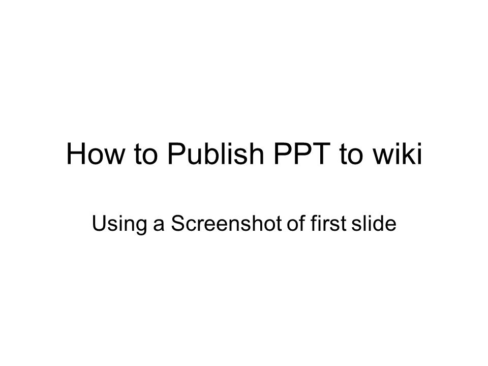 How to Publish PPT to wiki Using a Screenshot of first slide