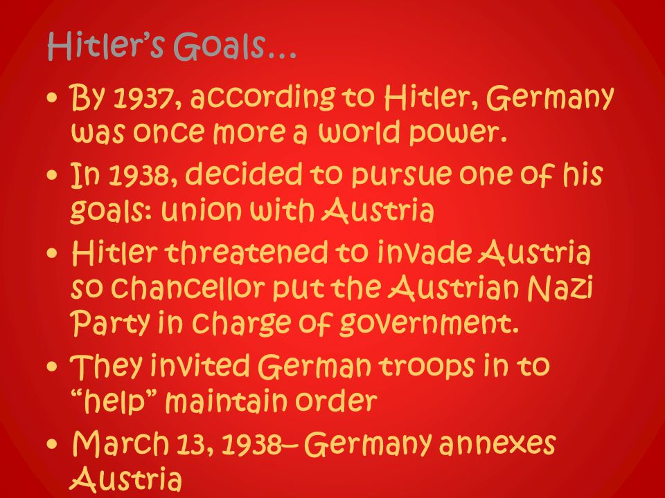 Hitler's Goals… By 1937, according to Hitler, Germany was once more a world power.