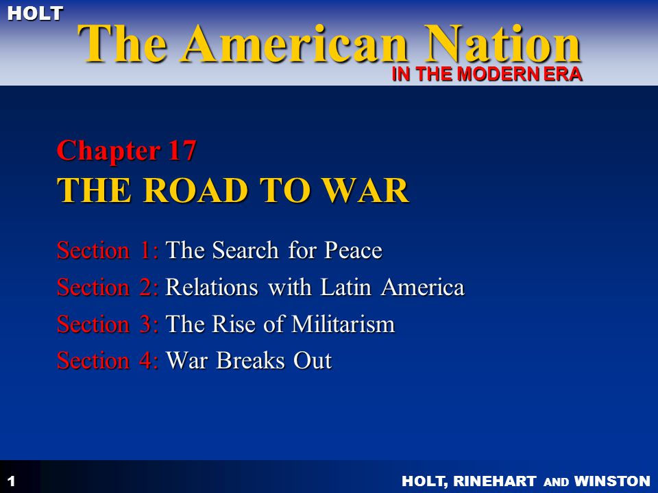 HOLT, RINEHART AND WINSTON The American Nation HOLT IN THE MODERN ERA 1 Chapter 17 THE ROAD TO WAR Section 1: The Search for Peace Section 2: Relation