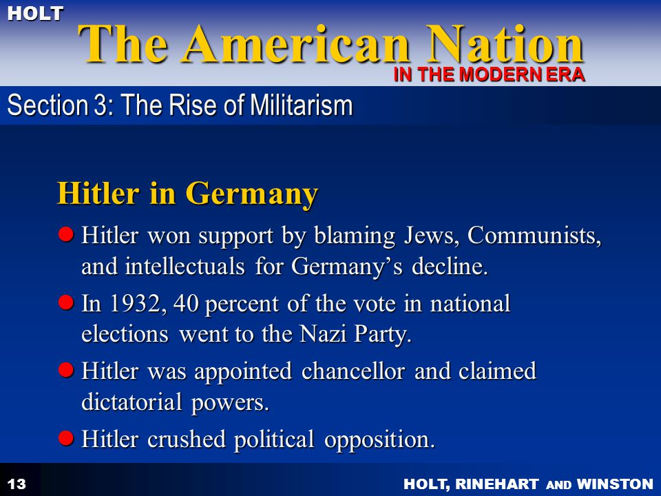 HOLT, RINEHART AND WINSTON The American Nation HOLT IN THE MODERN ERA 13 Hitler in Germany Hitler won support by blaming Jews, Communists, and intelle