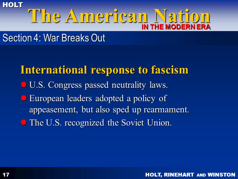 HOLT, RINEHART AND WINSTON The American Nation HOLT IN THE MODERN ERA 17 International response to fascism U.S. Congress passed neutrality laws. U.S.