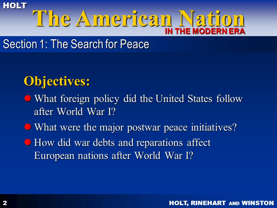 HOLT, RINEHART AND WINSTON The American Nation HOLT IN THE MODERN ERA 2 Objectives: What foreign policy did the United States follow after World War I