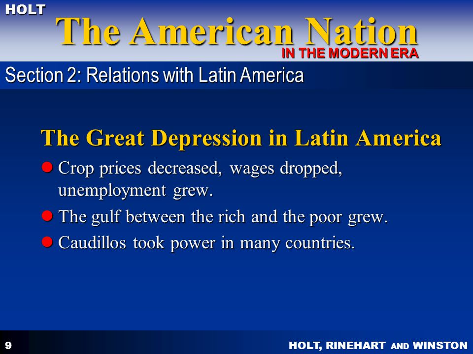 HOLT, RINEHART AND WINSTON The American Nation HOLT IN THE MODERN ERA 9 The Great Depression in Latin America Crop prices decreased, wages dropped, un