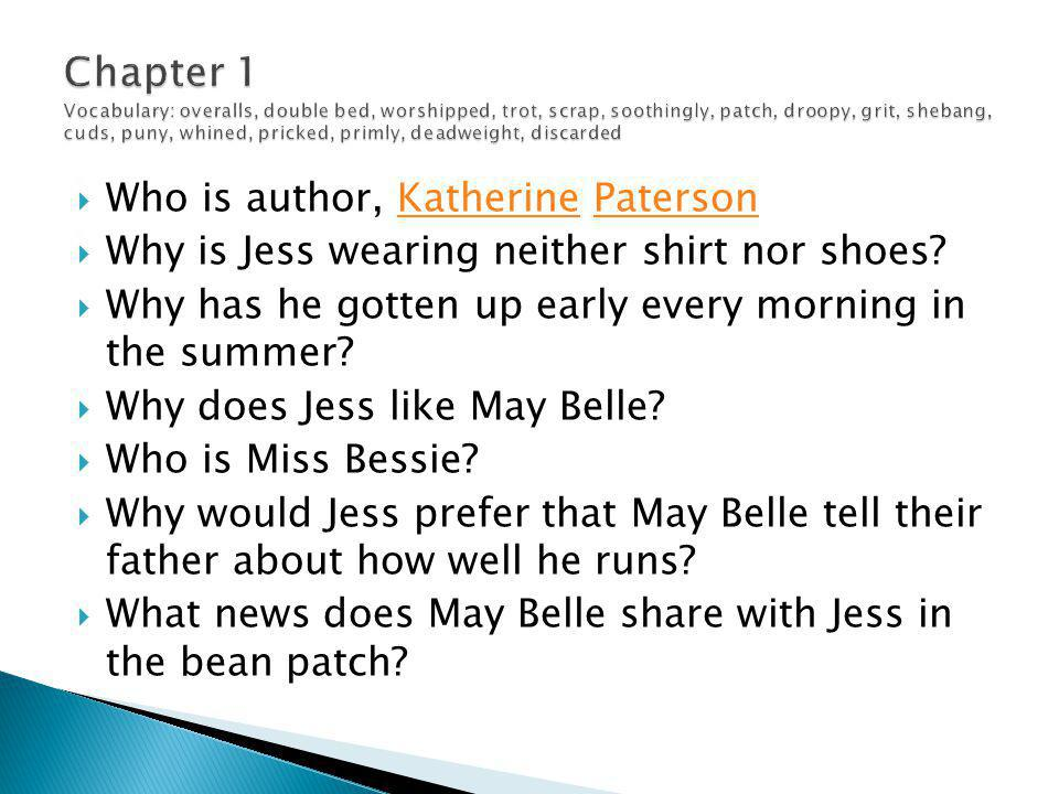  Who is author, Katherine PatersonKatherinePaterson  Why is Jess wearing neither shirt nor shoes?  Why has he gotten up early every morning in the