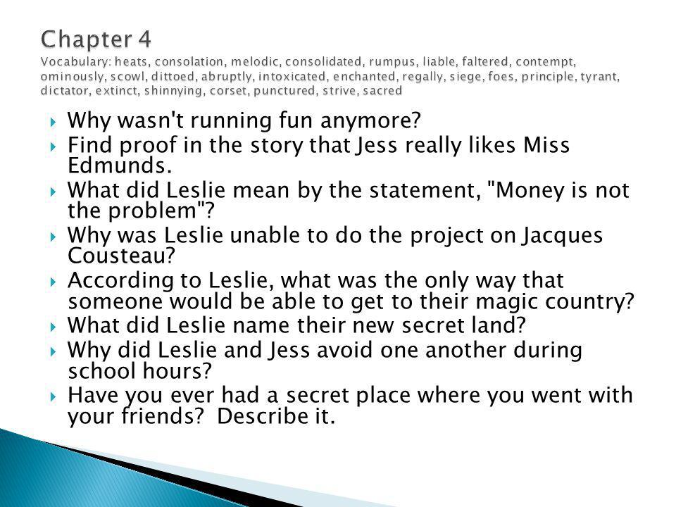  Why wasn't running fun anymore?  Find proof in the story that Jess really likes Miss Edmunds.  What did Leslie mean by the statement,