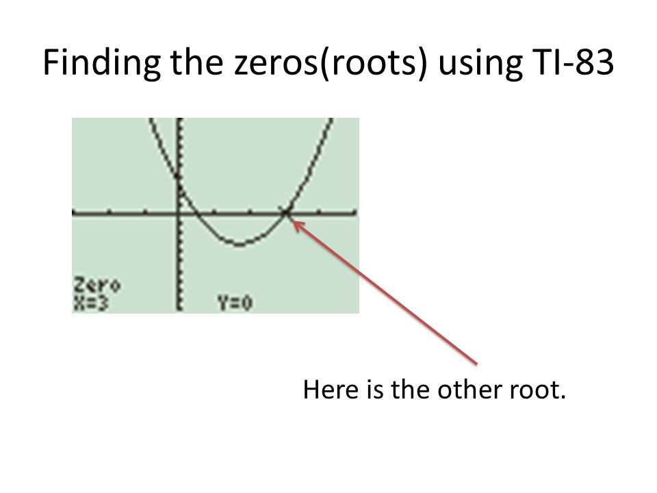 Finding the zeros(roots) using TI-83 Here is the other root.